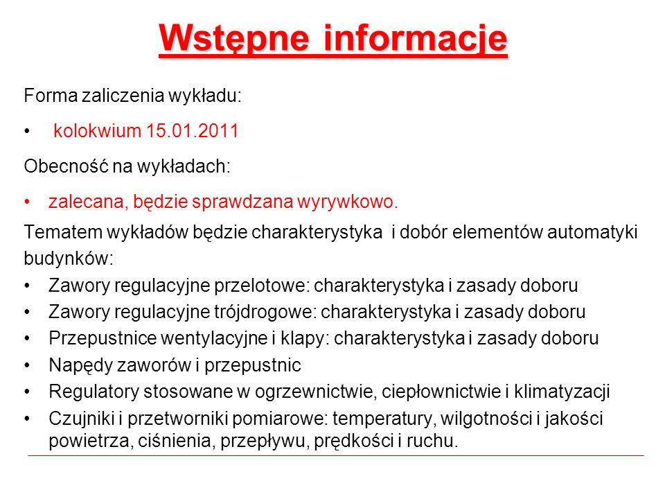 Wstępne informacje Forma zaliczenia wykładu: kolokwium 15.01.2011 Obecność na wykładach: zalecana, będzie sprawdzana wyrywkowo. Tematem wykładów będzi
