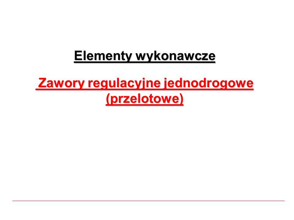 Elementy wykonawcze Zawory regulacyjne jednodrogowe (przelotowe) Elementy wykonawcze Zawory regulacyjne jednodrogowe (przelotowe)