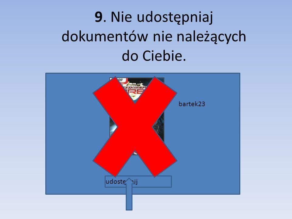 9. Nie udostępniaj dokumentów nie należących do Ciebie. udostępnij bartek23