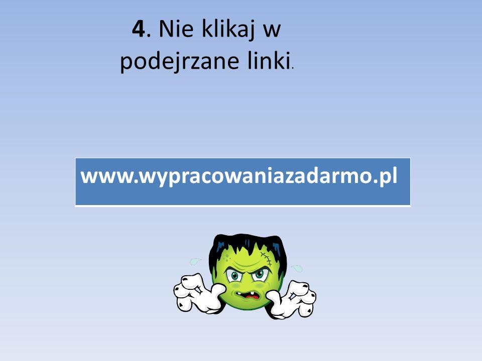 4. Nie klikaj w podejrzane linki. www.wypracowaniazadarmo.pl