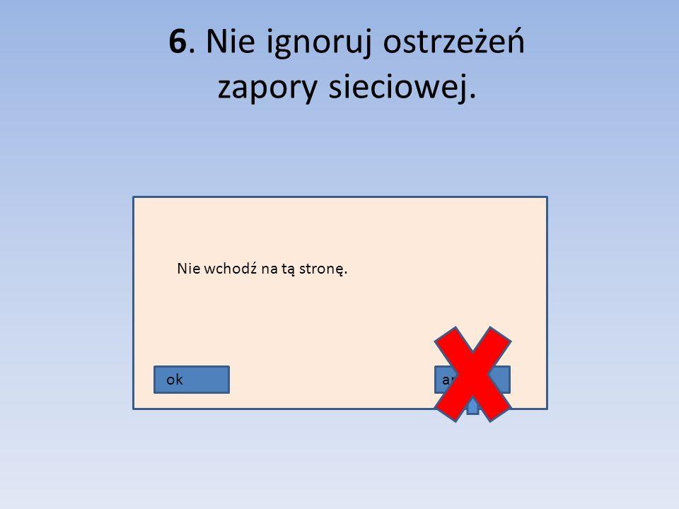 6. Nie ignoruj ostrzeżeń zapory sieciowej. okanuluj Nie wchodź na tą stronę.
