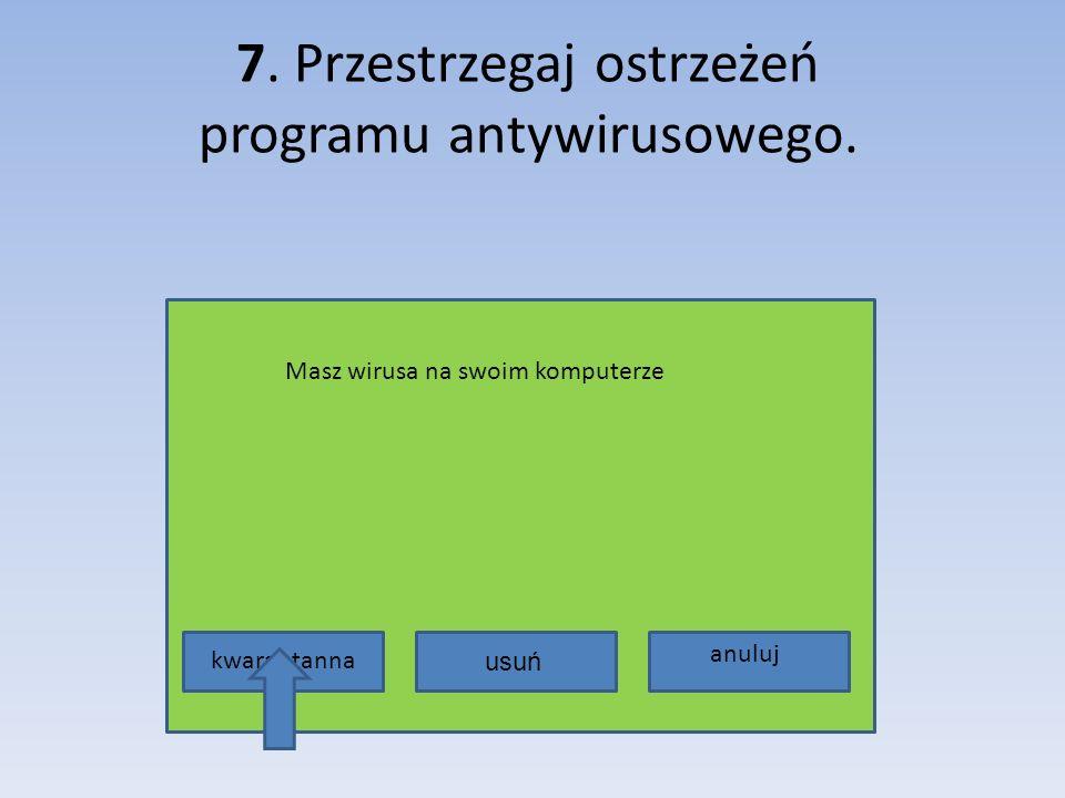 7. Przestrzegaj ostrzeżeń programu antywirusowego. Masz wirusa na swoim komputerze kwarantanna anuluj usuń