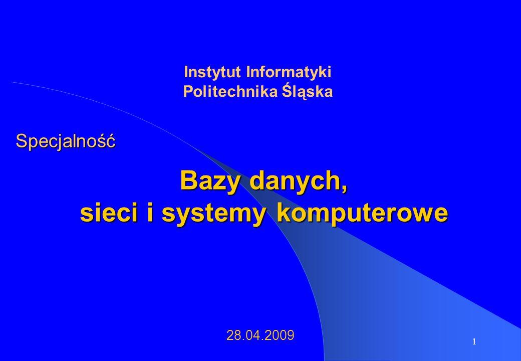 1 Bazy danych, sieci i systemy komputerowe Specjalność 28.04.2009 Instytut Informatyki Politechnika Śląska
