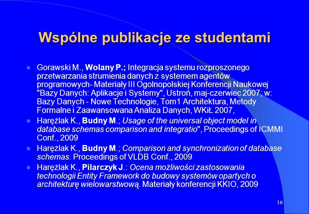 16 Wspólne publikacje ze studentami Gorawski M., Wolany P.; Integracja systemu rozproszonego przetwarzania strumienia danych z systemem agentów progra
