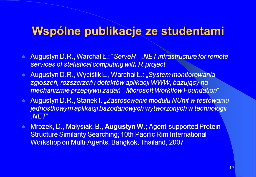 17 Wspólne publikacje ze studentami Augustyn D.R., Warchał Ł.: ServeR -.NET infrastructure for remote services of statistical computing with R-project