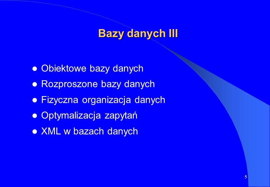 5 Bazy danych III Obiektowe bazy danych Rozproszone bazy danych Fizyczna organizacja danych Optymalizacja zapytań XML w bazach danych