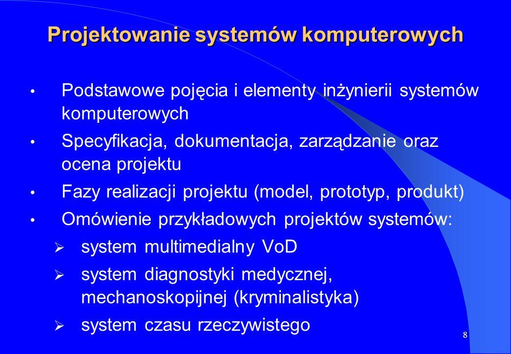 9 Przemysłowe systemy komputerowe Konfigurowanie informatycznych systemów przemysłowych Projektowanie i analiza przepływu informacji w przemysłowych systemach komputerowych Diagnostyka systemów komunikacyjnych stosowanych w przemyśle