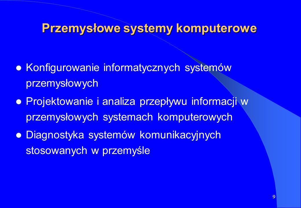 9 Przemysłowe systemy komputerowe Konfigurowanie informatycznych systemów przemysłowych Projektowanie i analiza przepływu informacji w przemysłowych s