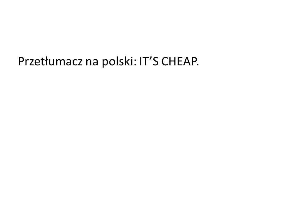 Przetłumacz na polski: ITS CHEAP.