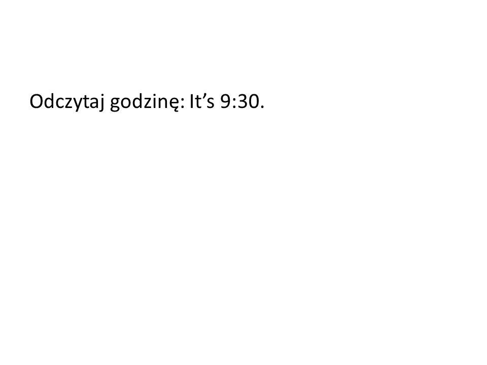 Odczytaj godzinę: Its 9:30.