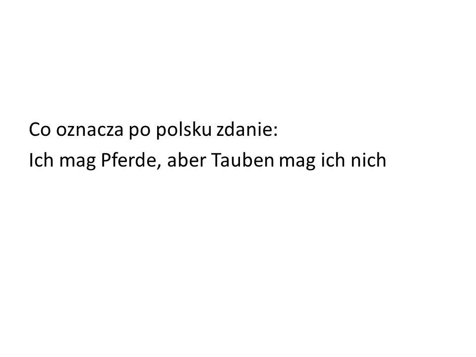 Co oznacza po polsku zdanie: Ich mag Pferde, aber Tauben mag ich nich