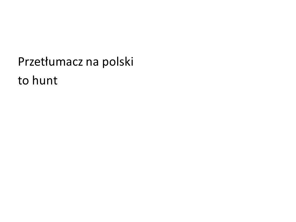 Przetłumacz na polski to hunt