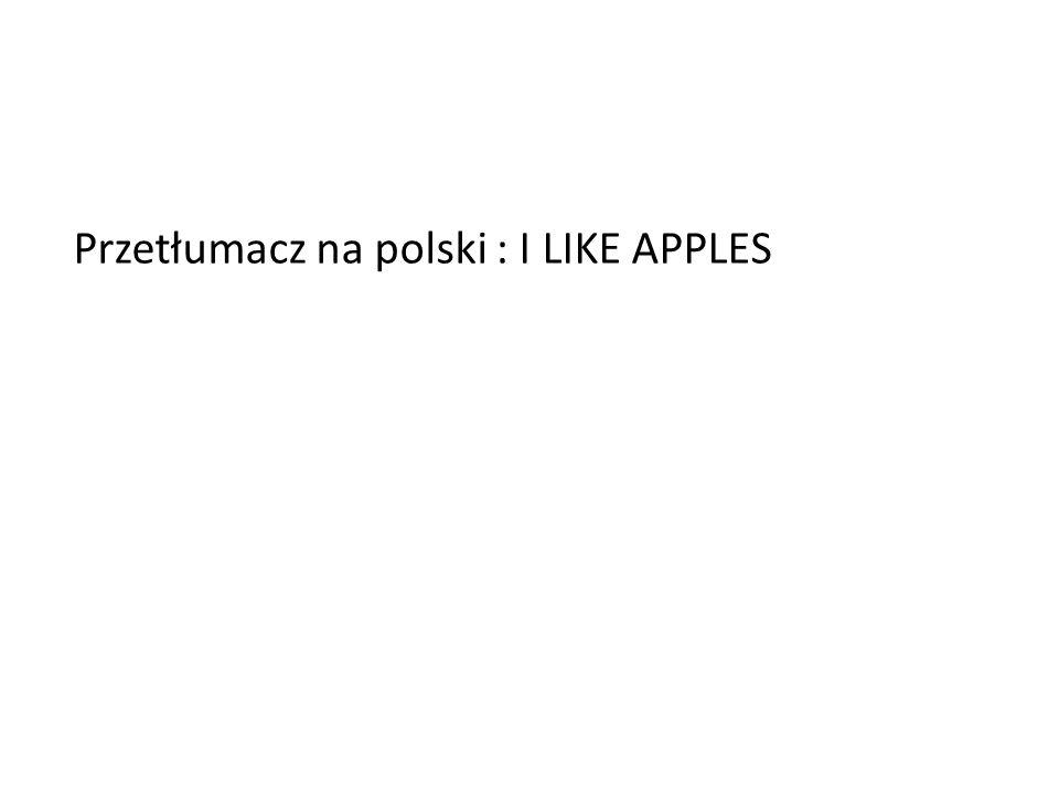 Przetłumacz na polski : I LIKE APPLES