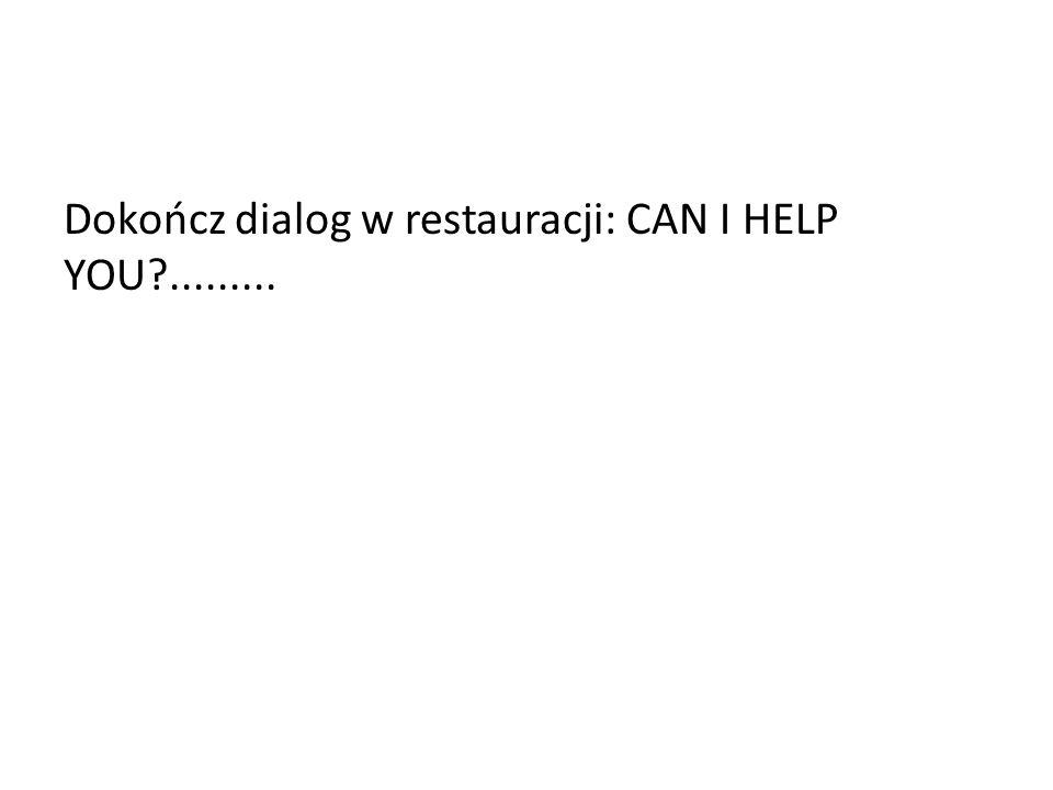 Dokończ dialog w restauracji: CAN I HELP YOU?.........