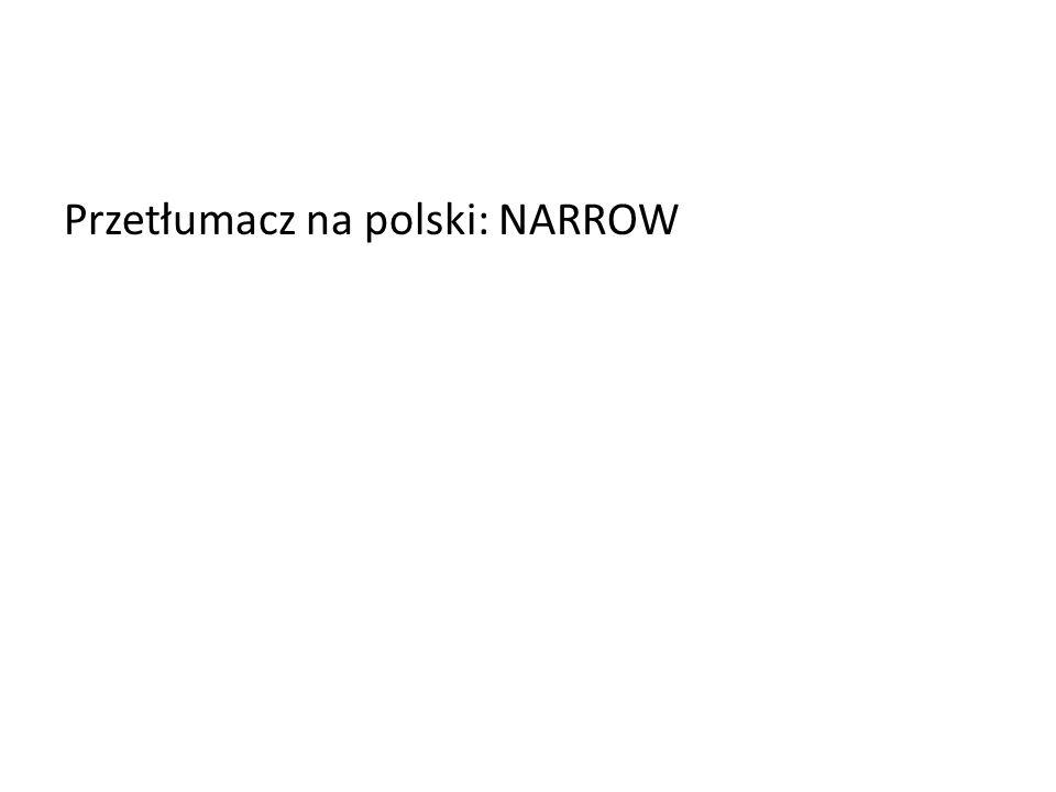 Przetłumacz na polski: NARROW