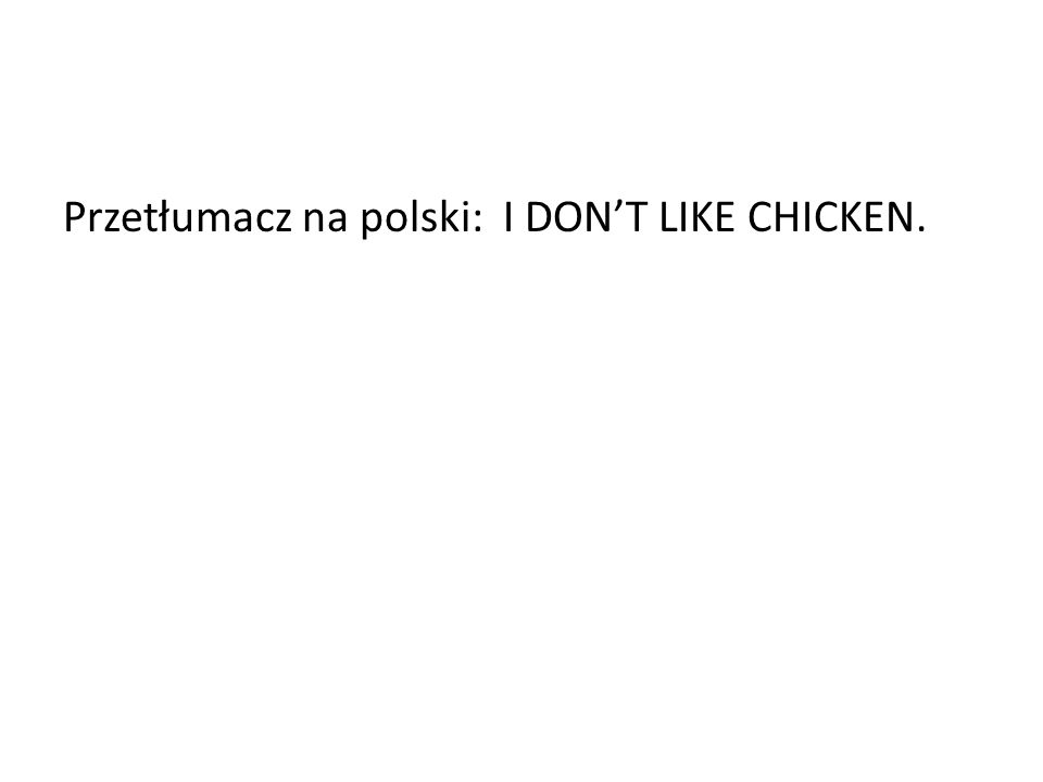 Przetłumacz na polski: I DONT LIKE CHICKEN.