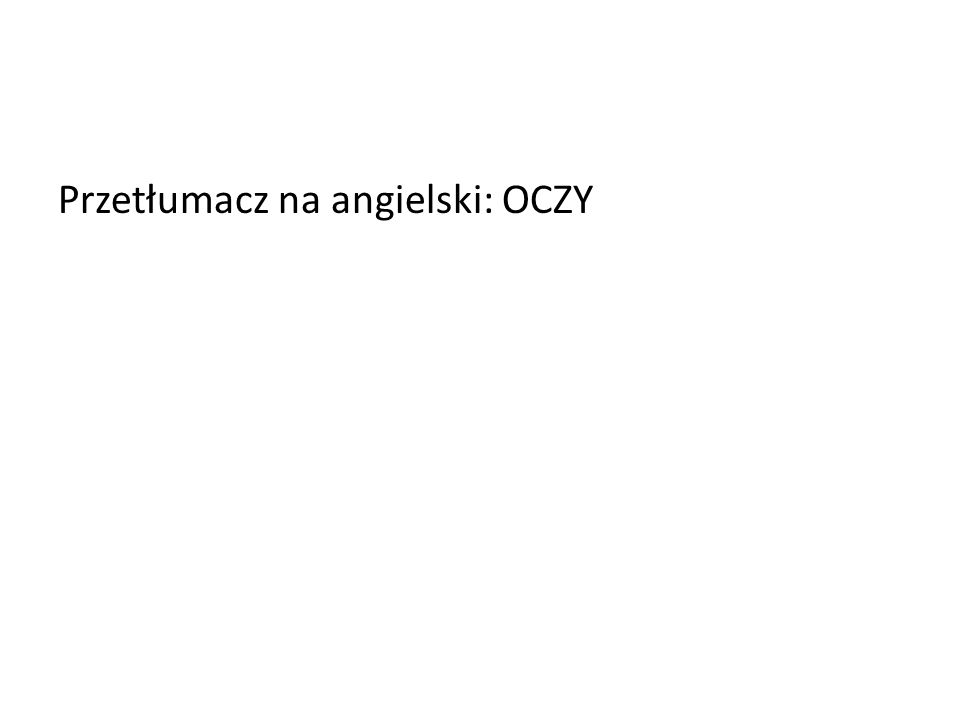 Przetłumacz na angielski: OCZY