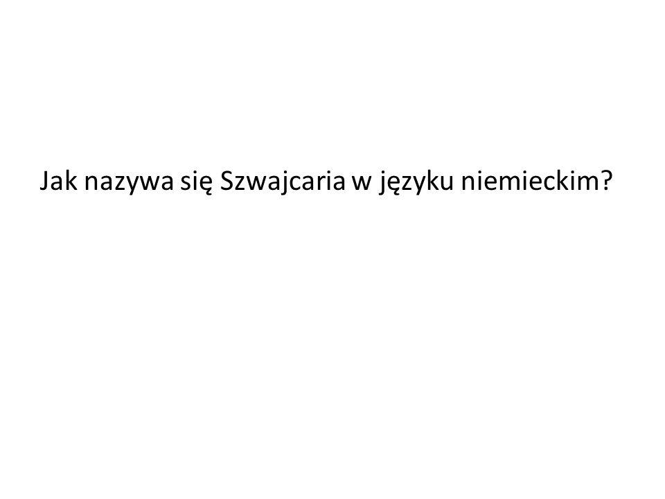 Jak nazywa się Szwajcaria w języku niemieckim?