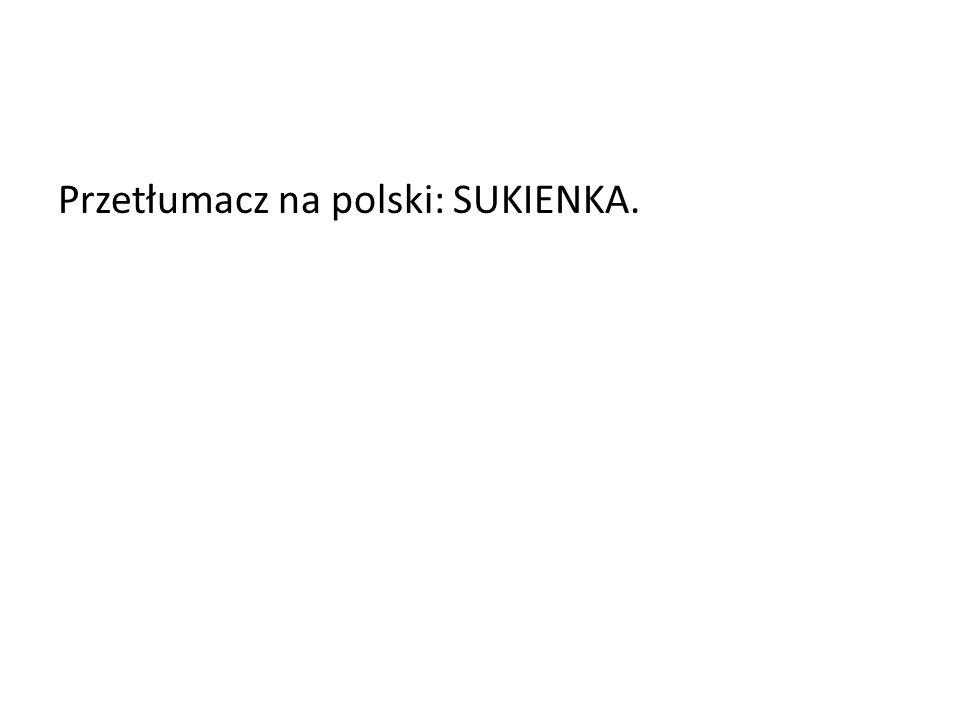 Przetłumacz na polski: SUKIENKA.