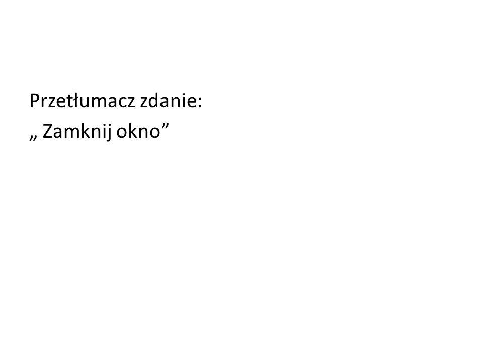 Przetłumacz zdanie: Zamknij okno