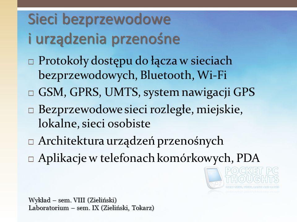 Protokoły dostępu do łącza w sieciach bezprzewodowych, Bluetooth, Wi-Fi GSM, GPRS, UMTS, system nawigacji GPS Bezprzewodowe sieci rozległe, miejskie,
