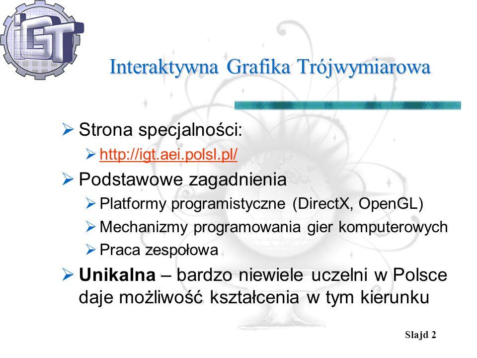 Slajd 2 Interaktywna Grafika Trójwymiarowa Strona specjalności: http://igt.aei.polsl.pl/ Podstawowe zagadnienia Platformy programistyczne (DirectX, Op