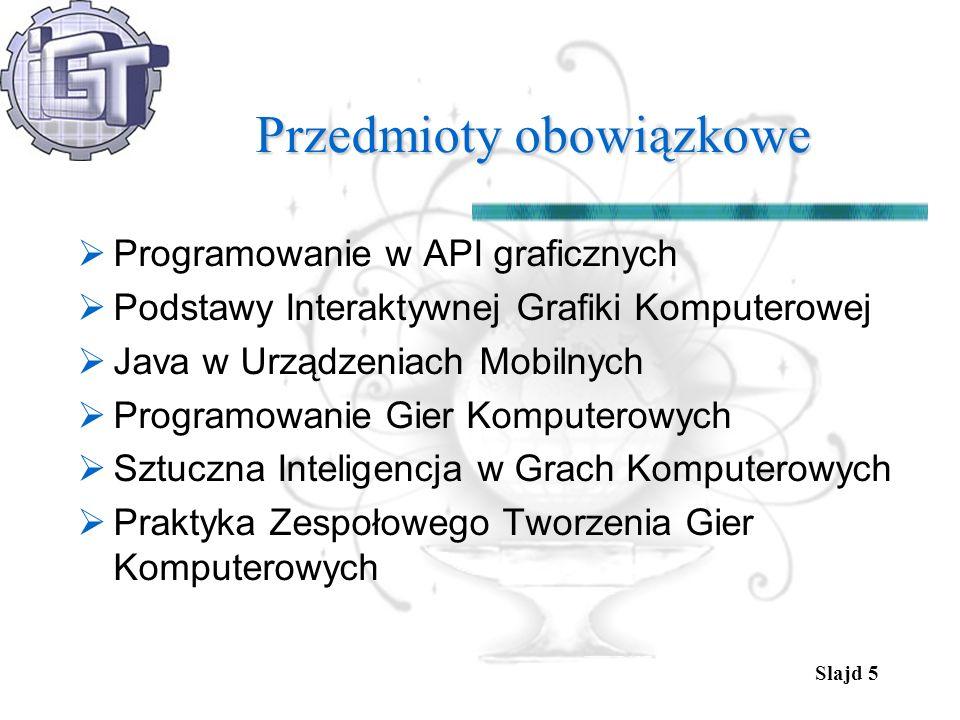 Slajd 5 Przedmioty obowiązkowe Programowanie w API graficznych Podstawy Interaktywnej Grafiki Komputerowej Java w Urządzeniach Mobilnych Programowanie