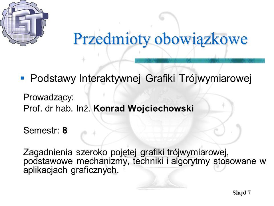 Slajd 7 Przedmioty obowiązkowe Podstawy Interaktywnej Grafiki Trójwymiarowej Prowadzący: Prof. dr hab. Inż. Konrad Wojciechowski Semestr: 8 Zagadnieni