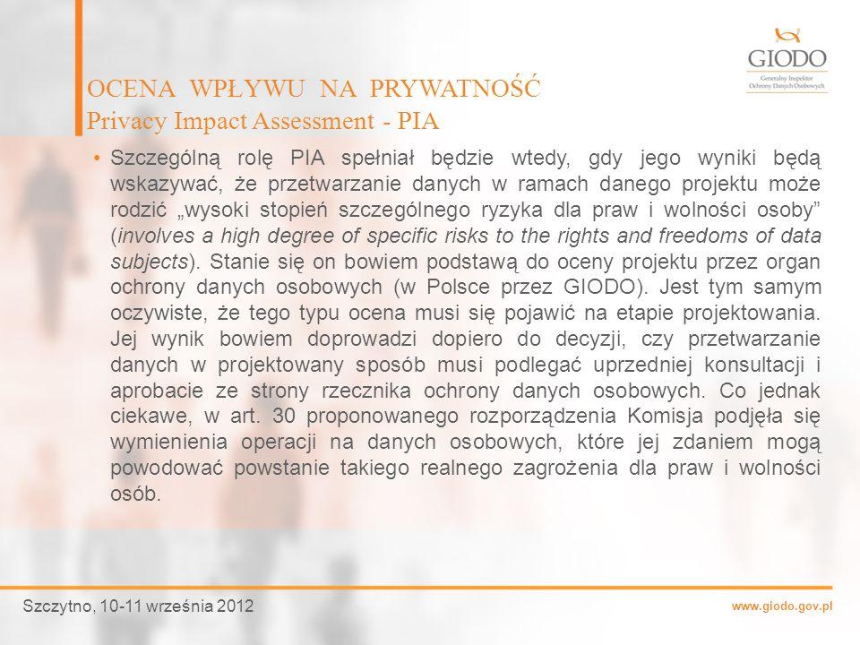 www.giodo.gov.pl Szczególną rolę PIA spełniał będzie wtedy, gdy jego wyniki będą wskazywać, że przetwarzanie danych w ramach danego projektu może rodz