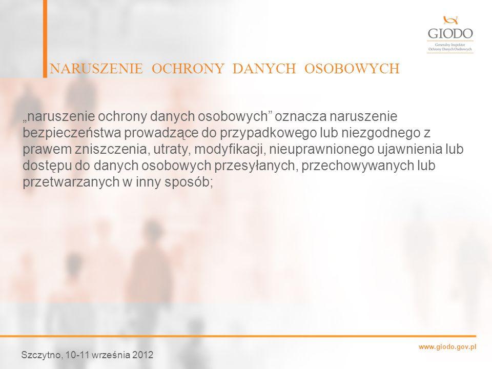 www.giodo.gov.pl NARUSZENIE OCHRONY DANYCH OSOBOWYCH Szczytno, 10-11 września 2012 naruszenie ochrony danych osobowych oznacza naruszenie bezpieczeńst