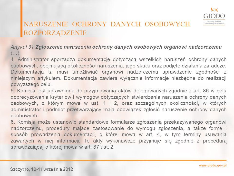 www.giodo.gov.pl NARUSZENIE OCHRONY DANYCH OSOBOWYCH ROZPORZĄDZENIE Szczytno, 10-11 września 2012 Artykuł 31 Zgłoszenie naruszenia ochrony danych osob