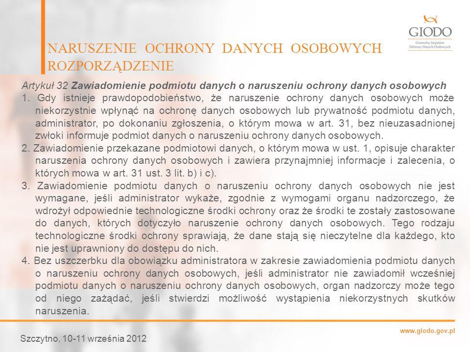 www.giodo.gov.pl NARUSZENIE OCHRONY DANYCH OSOBOWYCH ROZPORZĄDZENIE Szczytno, 10-11 września 2012 Artykuł 32 Zawiadomienie podmiotu danych o naruszeni