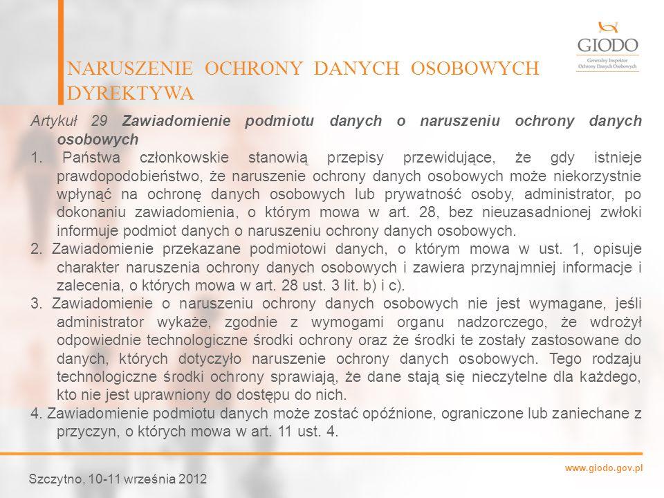 www.giodo.gov.pl NARUSZENIE OCHRONY DANYCH OSOBOWYCH DYREKTYWA Szczytno, 10-11 września 2012 Artykuł 29 Zawiadomienie podmiotu danych o naruszeniu och
