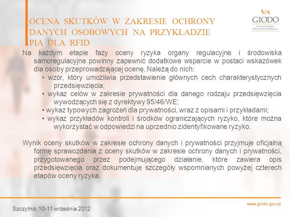 www.giodo.gov.pl Szczytno, 10-11 września 2012 OCENA SKUTKÓW W ZAKRESIE OCHRONY DANYCH OSOBOWYCH NA PRZYKŁADZIE PIA DLA RFID Na każdym etapie fazy oce