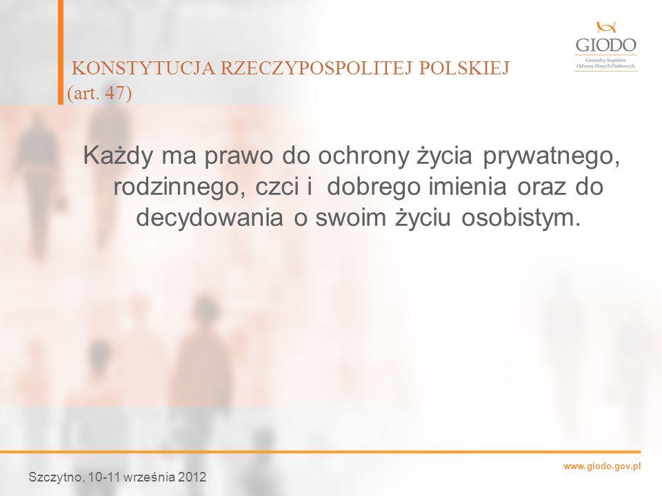 www.giodo.gov.pl Każdy ma prawo do ochrony życia prywatnego, rodzinnego, czci i dobrego imienia oraz do decydowania o swoim życiu osobistym. KONSTYTUC