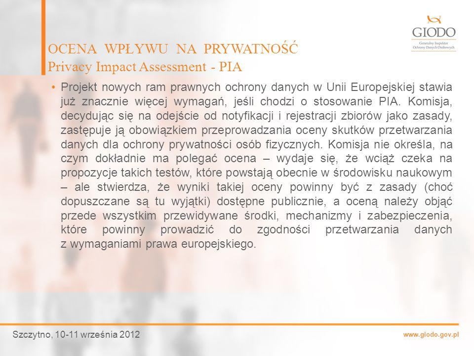 www.giodo.gov.pl Projekt nowych ram prawnych ochrony danych w Unii Europejskiej stawia już znacznie więcej wymagań, jeśli chodzi o stosowanie PIA. Kom