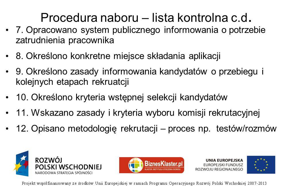 Procedura naboru – lista kontrolna c.d. 7. Opracowano system publicznego informowania o potrzebie zatrudnienia pracownika 8. Określono konkretne miejs