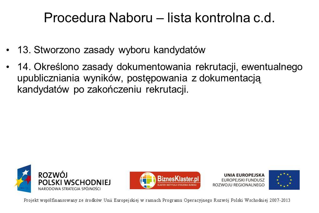 Procedura Naboru – lista kontrolna c.d. 13. Stworzono zasady wyboru kandydatów 14. Określono zasady dokumentowania rekrutacji, ewentualnego upubliczni