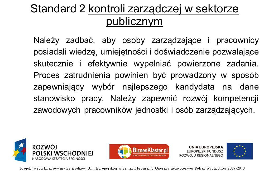 Standard 2 kontroli zarządczej w sektorze publicznym Należy zadbać, aby osoby zarządzające i pracownicy posiadali wiedzę, umiejętności i doświadczenie