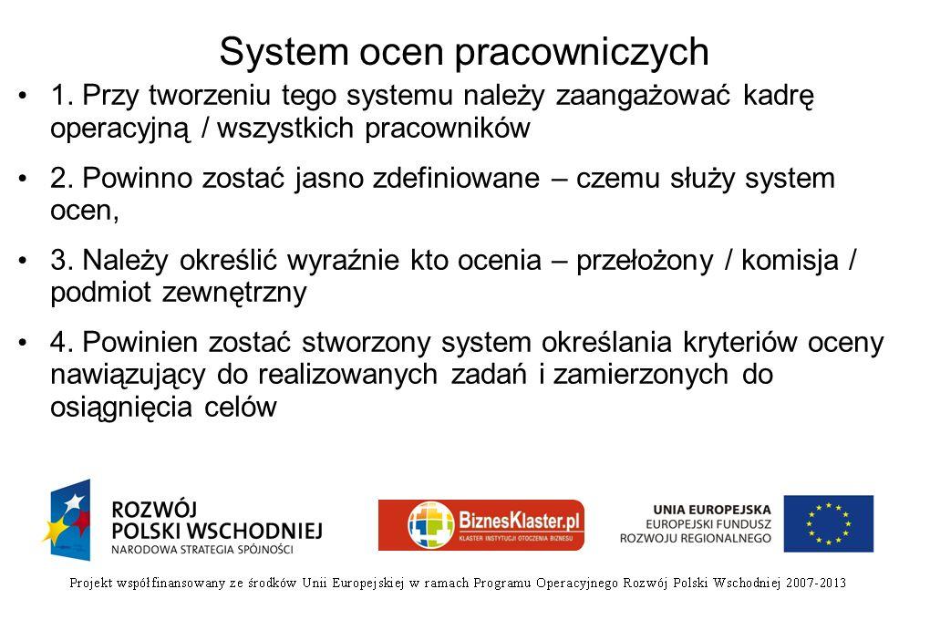 System ocen pracowniczych 1. Przy tworzeniu tego systemu należy zaangażować kadrę operacyjną / wszystkich pracowników 2. Powinno zostać jasno zdefinio