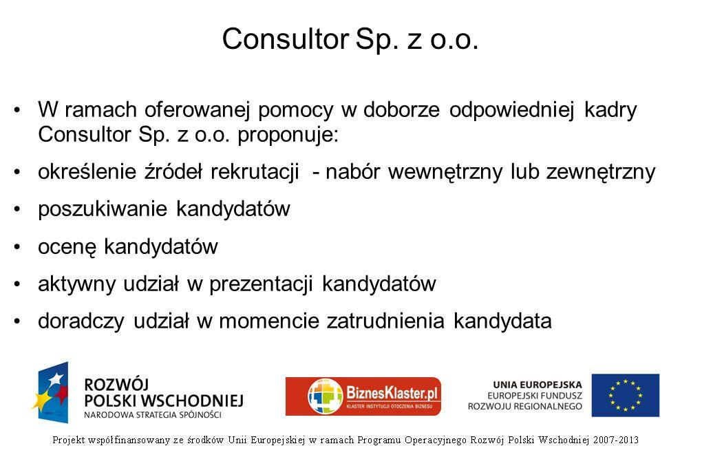 Consultor Sp. z o.o. W ramach oferowanej pomocy w doborze odpowiedniej kadry Consultor Sp. z o.o. proponuje: określenie źródeł rekrutacji - nabór wewn