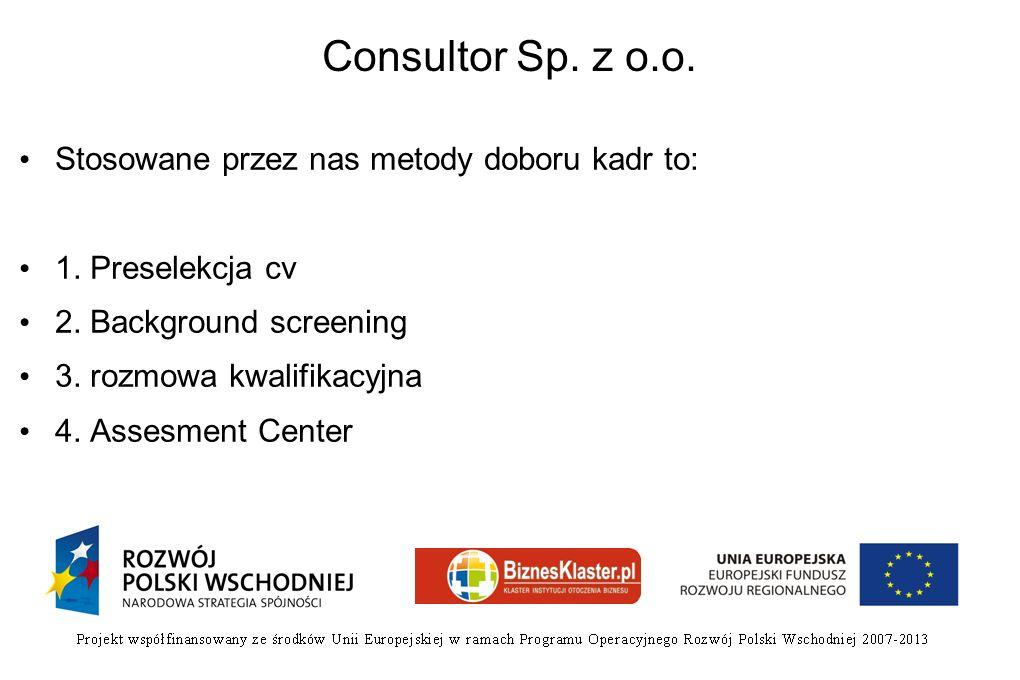 Consultor Sp. z o.o. Stosowane przez nas metody doboru kadr to: 1. Preselekcja cv 2. Background screening 3. rozmowa kwalifikacyjna 4. Assesment Cente