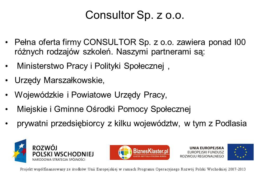 Consultor Sp. z o.o. Pełna oferta firmy CONSULTOR Sp. z o.o. zawiera ponad l00 różnych rodzajów szkoleń. Naszymi partnerami są: Ministerstwo Pracy i P