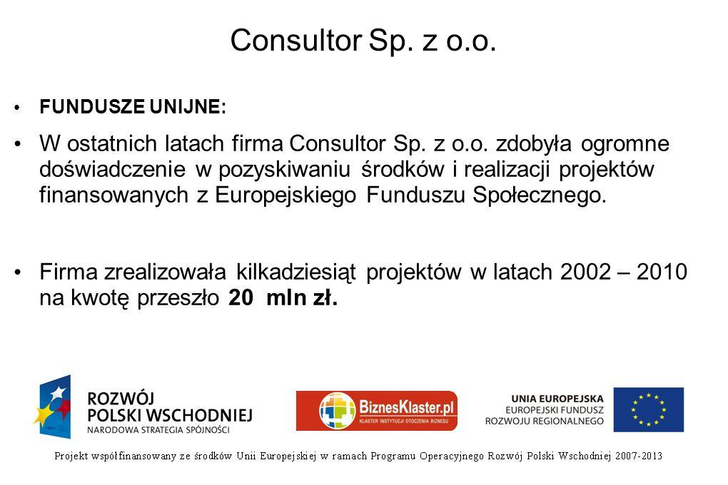 Consultor Sp. z o.o. FUNDUSZE UNIJNE: W ostatnich latach firma Consultor Sp. z o.o. zdobyła ogromne doświadczenie w pozyskiwaniu środków i realizacji