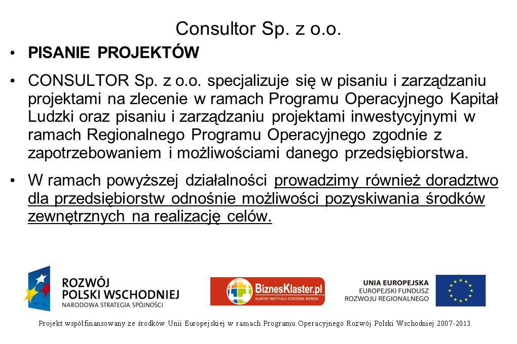 Consultor Sp. z o.o. PISANIE PROJEKTÓW CONSULTOR Sp. z o.o. specjalizuje się w pisaniu i zarządzaniu projektami na zlecenie w ramach Programu Operacyj