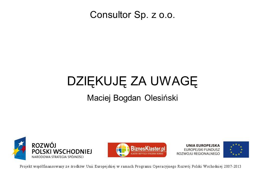 Consultor Sp. z o.o. DZIĘKUJĘ ZA UWAGĘ Maciej Bogdan Olesiński
