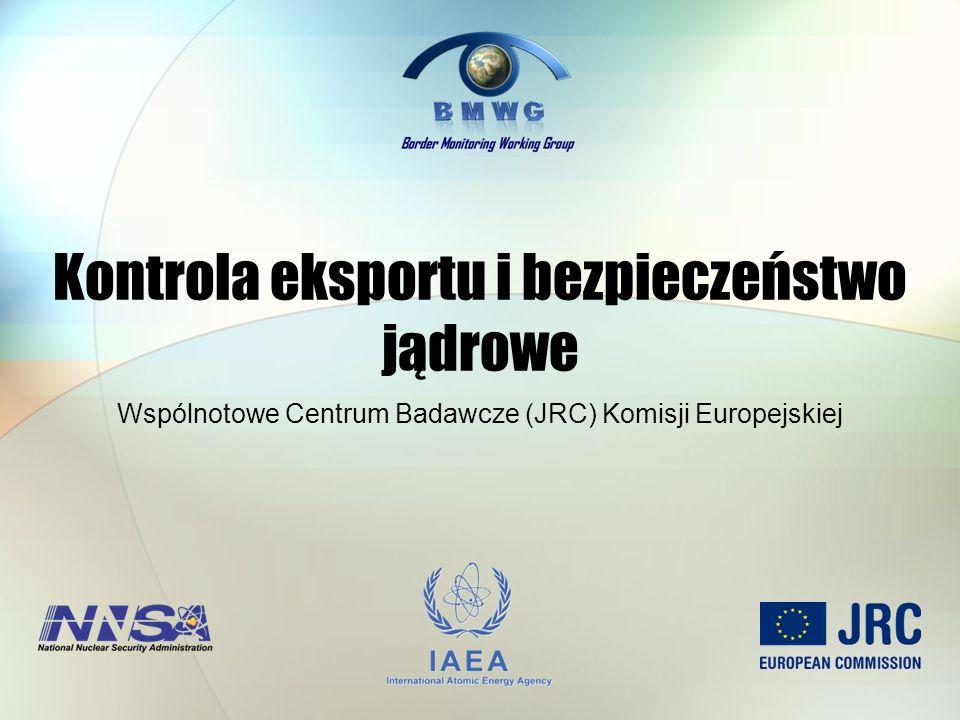 Kontrola eksportu i bezpieczeństwo jądrowe Wspólnotowe Centrum Badawcze (JRC) Komisji Europejskiej