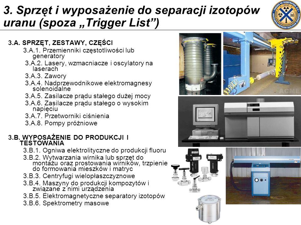 3. Sprzęt i wyposażenie do separacji izotopów uranu (spoza Trigger List) 3.A. SPRZĘT, ZESTAWY, CZĘŚCI 3.A.1. Przemienniki częstotliwości lub generator