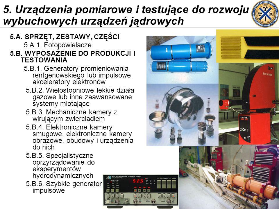 5. Urządzenia pomiarowe i testujące do rozwoju wybuchowych urządzeń jądrowych 5.A. SPRZĘT, ZESTAWY, CZĘŚCI 5.A.1. Fotopowielacze 5.B. WYPOSAŻENIE DO P
