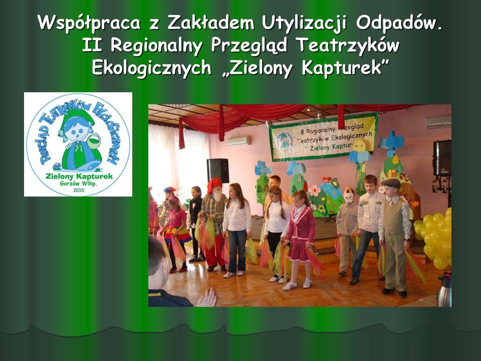 Współpraca z Zakładem Utylizacji Odpadów. II Regionalny Przegląd Teatrzyków Ekologicznych Zielony Kapturek